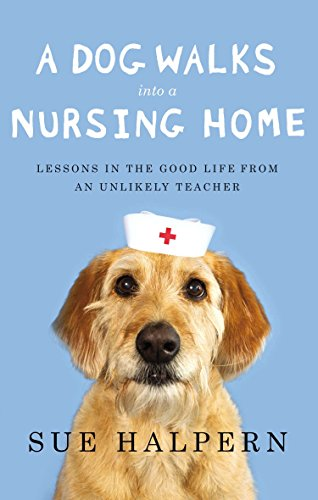 A Dog Walks Into a Nursing Home: Lessons in the Good Life from an Unlikely Teacher von Riverhead Books