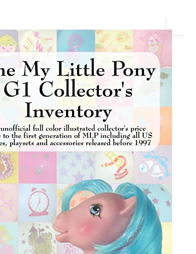 The My Little Pony G1 Collector's Inventory: An Unofficial Full Color Illustrated Collector's Price Guide to the First Generation of Mlp Including All von PROCED NOSTALGIA PR