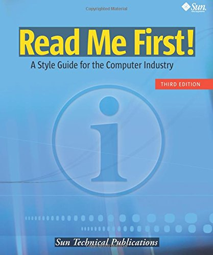 Read Me First! A Style Guide for the Computer Industry, Third Edition (Sun Technical Publications)