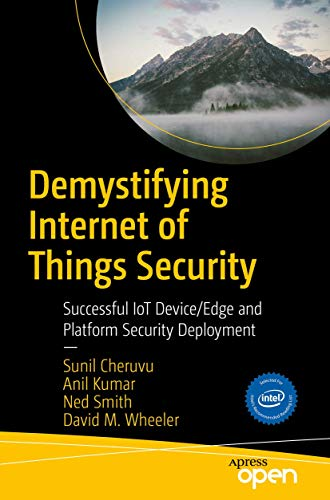 Demystifying Internet of Things Security: Successful IoT Device/Edge and Platform Security Deployment von Springer, Berlin; Apress