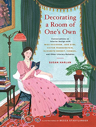 Decorating a Room of One's Own: Conversations on Interior Design with Miss Havisham, Jane Eyre, Victor Frankenstein, Elizabeth Bennet, Ishmael, and Other Literary Notables von Abrams & Chronicle Books