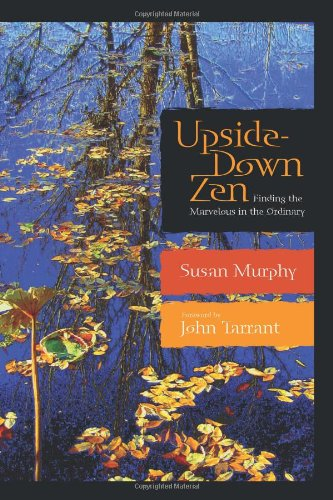 Upside-Down Zen: Finding the Marvelous in the Ordinary