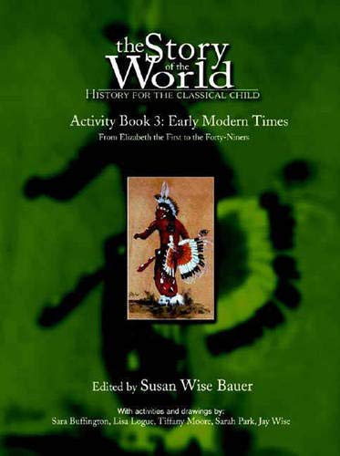 The Story of the World: History for the Classical Child: Activity Book 3: Early Modern Times: From Elizabeth the First to the Forty-Niners (Weasel, 6) von PEACE HILL PR