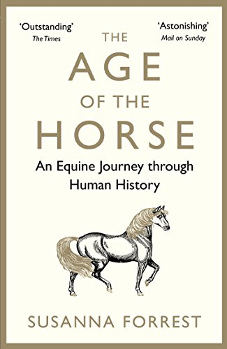 The Age of the Horse: An Equine Journey through Human History von Atlantic Books
