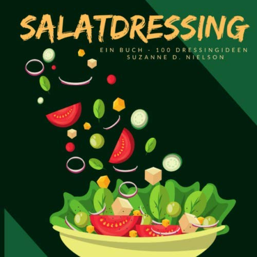 Salatdressing: Ein Buch - 100 Dressingideen von Independently published