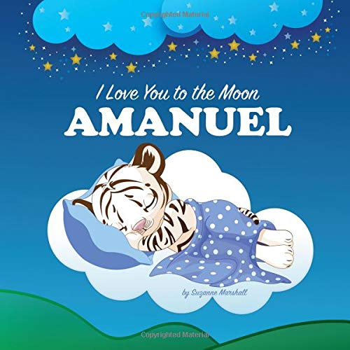 I Love You to the Moon, Amanuel: Personalized Book & Bedtime Story with Love Poems for Kids (Bedtime Stories, Bedtime Stories for Kids, Personalized Baby Gifts, Personalized Books, Band 1) von Independently published