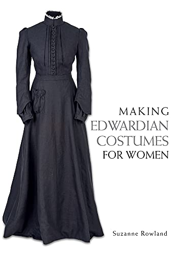 Making Edwardian Costumes for Women von The Crowood Press Ltd