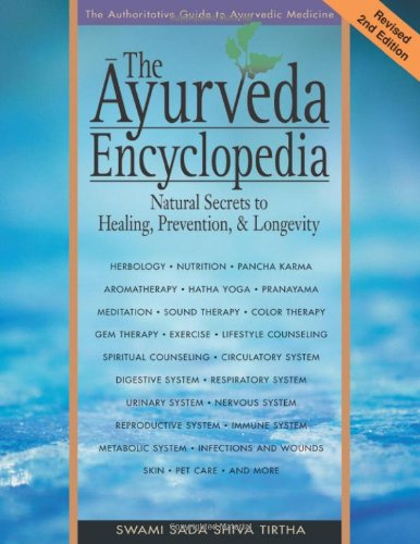 The Ayurveda Encyclopedia: Natural Secrets to Healing, Prevention, & Longevity: Natural Secrets to Healing, Prevention, and Longevity