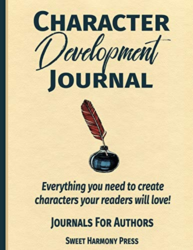 Character Development Journal: Everything you need to create characters your readers will love - Writers Log and Workbook (Journals for Authors, Band 1) von Independently published