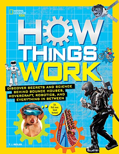 How Things Work: Discover Secrets and Science Behind Bounce Houses, Hovercraft, Robotics, and Everything in Between (National Geographic Kids)