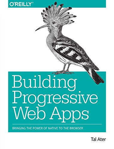 Building Progressive Web Apps: Bringing the Power of Native to the Browser von O'Reilly UK Ltd.