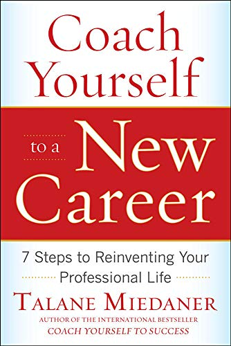 Coach Yourself to a New Career: 7 Steps to Reinventing Your Professional Life: 7 Steps to Reinventing Your Professional Life
