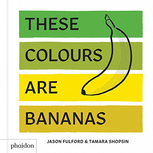 These Colours Are Bananas: Published in association with the Whitney Museum of American Art (GB ALBUM) von Phaidon Inc Ltd