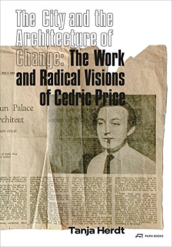 The City and the Architecture of Change: The Work and Radical Visions of Cedric Price von Park Books
