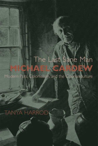 Harrod, T: Last Sane Man: Michael Cardew: Modern Pots, Colonialism, and the Counterculture (Paul Mellon Centre for Studies in British Art) von Paul Mellon Centre