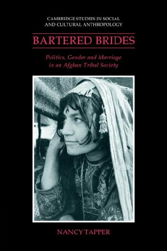 Bartered Brides: Politics, Gender and Marriage in an Afghan Tribal Society (Cambridge Studies in Social and Cultural Anthropology, Band 74)