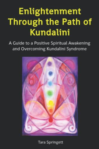 Enlightenment Through the Path of Kundalini: A Guide to a Positive Spiritual Awakening and Overcoming Kundalini Syndrome