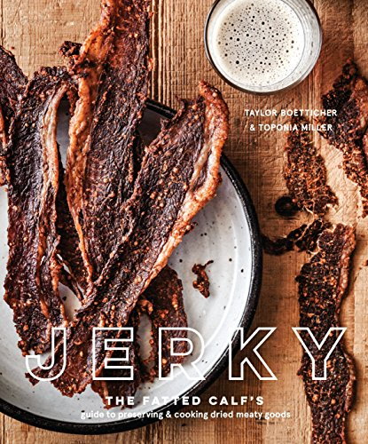 Jerky: The Fatted Calf's Guide to Preserving and Cooking Dried Meaty Goods [A Cookbook] von Ten Speed Press