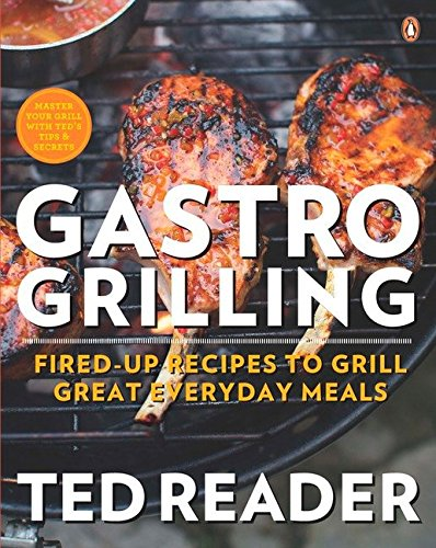 Gastro Grilling: Fired-up Recipes To Grill Great Everyday Meals von Penguin Canada