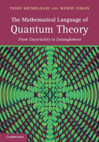 The Mathematical Language of Quantum Theory: From Uncertainty to Entanglement von Cambridge University Press