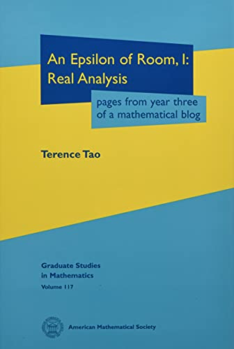 An Epsilon of Room, I: Pages from Year Three of a Mathematical Blog: A Textbook on Real Analysis (Graduate Studies in Mathematics, Band 117)