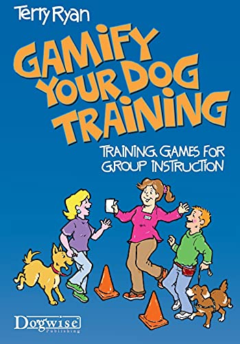 Gamify Your Dog Training: Training Games for Group Instruction von Dogwise Publishing