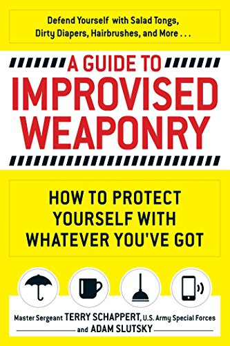 A Guide To Improvised Weaponry: How to Protect Yourself with WHATEVER You've Got von Adams Media