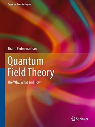 Quantum Field Theory: The Why, What and How (Graduate Texts in Physics) von Springer, Berlin; Springer International Publishing