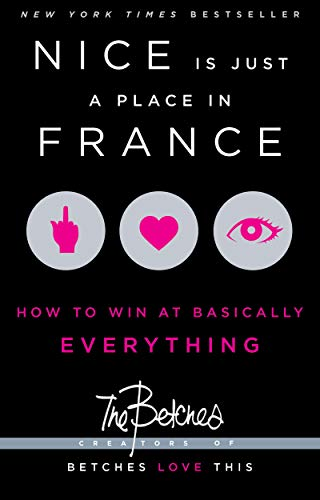 Nice Is Just a Place in France: How to Win at Basically Everything von Gallery Books