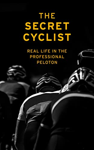 The Secret Cyclist: Real Life as a Rider in the Professional Peloton von Yellow Jersey
