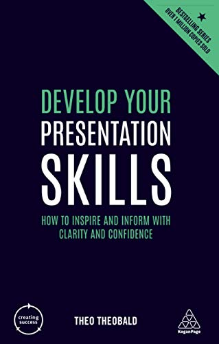 Develop Your Presentation Skills: How to Inspire and Inform with Clarity and Confidence (Creating Success) von Kogan Page