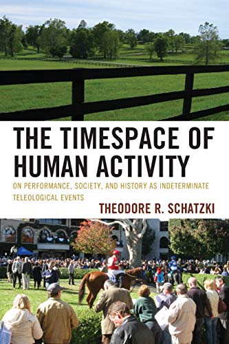 The Timespace of Human Activity: On Performance, Society, and History as Indeterminate Teleological Events (Toposophia): Onpb (Toposophia: Sustainability, Dwelling, Design) von Rowman & Littlefield Publishers