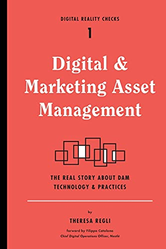 Digital and Marketing Asset Management: The Real Story about Dam Technology and Practices (Digital Reality Checks, Band 1) von DIGITAL REALITY CHECKS