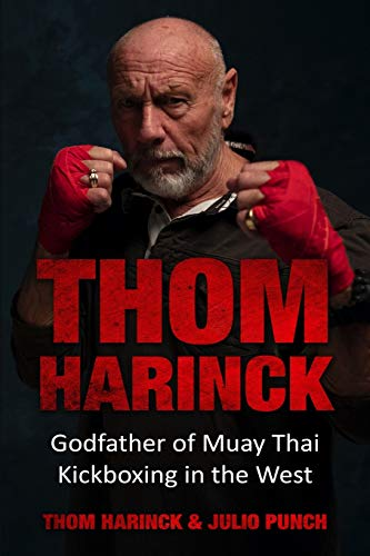 Thom Harinck: Godfather of Muay Thai Kickboxing in the West von Amsterdam Publishers