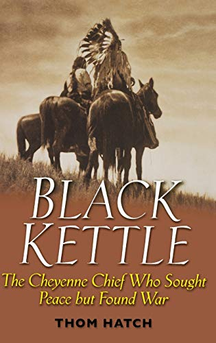 Black Kettle: The Cheyenne Chief Who Sought Peace But Found War von Wiley