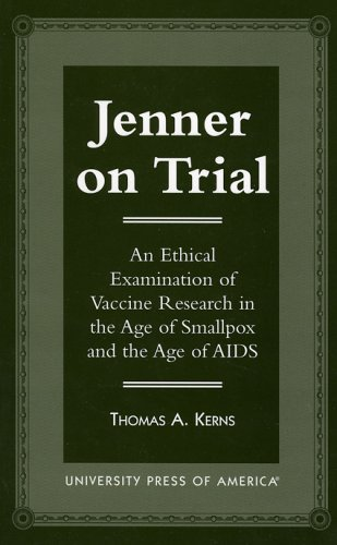 Jenner on Trial: An Ethical Examination of Vaccine Research in the Age of Smallpox and the Age of AIDS von University Press of America