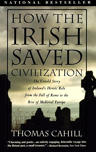 How the Irish Saved Civilization: The Untold Story of Ireland's Heroic Role from the Fall of Rome to the Rise of Medieval Europe (The Hinges of History, Band 1) von Anchor Books