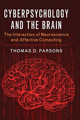 Cyberpsychology and the Brain: The Interaction of Neuroscience and Affective Computing
