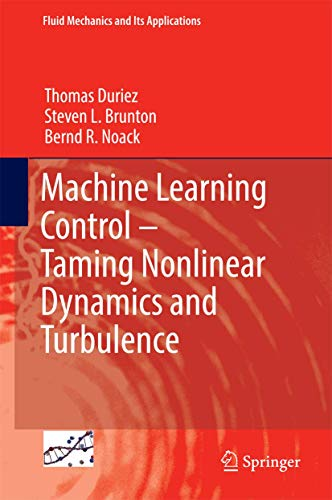 Machine Learning Control - Taming Nonlinear Dynamics and Turbulence (Fluid Mechanics and Its Applications, Band 116) von Springer-Verlag GmbH