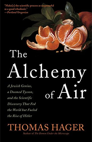 The Alchemy of Air: A Jewish Genius, a Doomed Tycoon, and the Scientific Discovery That Fed the World but Fueled the Rise of Hitler von Broadway Books
