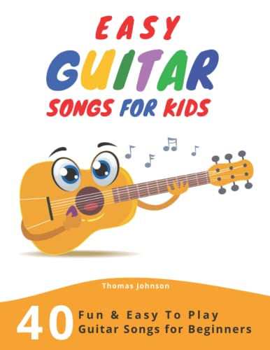 Easy Guitar Songs For Kids: 40 Fun & Easy To Play Guitar Songs for Beginners (Sheet Music + Tabs + Chords + Lyrics) von Independently published