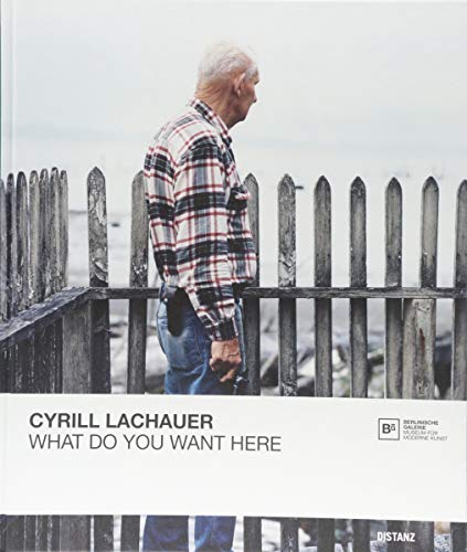 Cyrill Lachauer. What Do You Want Here von DISTANZ