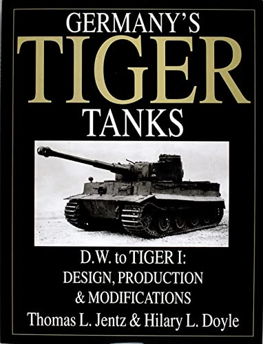 Germany's Tiger Tanks D.W. to Tiger I: Design, Production and Modifications: Design, Production & Modifications: Germany's Tiger Tanks DW to Tiger 1 Design, Production and Modifications von Schiffer Publishing Ltd