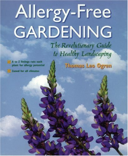 Allergy-Free Gardening: The Revolutionary Guide to Healthy Landscaping: A Revolutionary Approach to Landscape Planning von Ten Speed Press