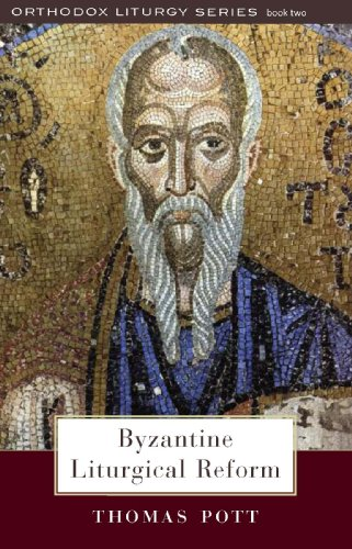 Byzantine Liturgical Reform: A Study of Liturgical Change in the Byzantine Tradition (Orthodox Liturgy)