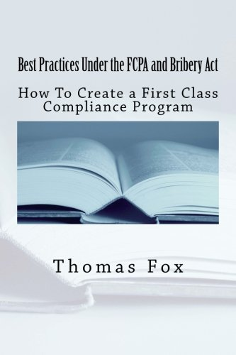 Best Practices Under the FCPA and Bribery Act: How to Create a First Class Compliance Program