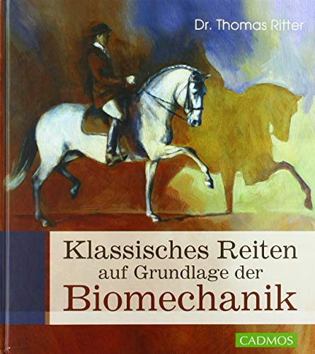 Classic riding based on biomechanics (Cadmos Pferdebuch)