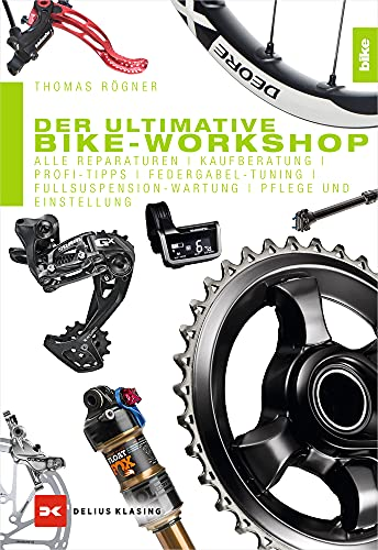 Der ultimative Bike-Workshop: Alle Reparaturen, Kaufberatung, Profi-Tipps, Federgabel-Tuning, Fullsuspension-Wartung, Pflege und Einstellung von Delius Klasing