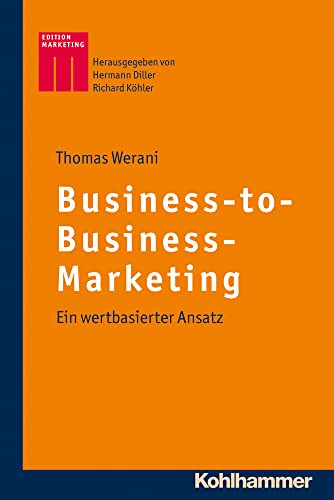 Business-to-Business-Marketing: Ein wertbasierter Ansatz (Kohlhammer Edition Marketing) von Kohlhammer W., GmbH
