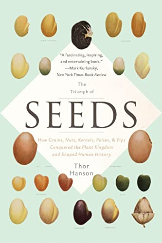 The Triumph of Seeds: How Grains, Nuts, Kernels, Pulses, and Pips Conquered the Plant Kingdom and Shaped Human History